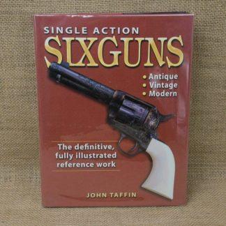 Single Action Six Guns by John Taffin