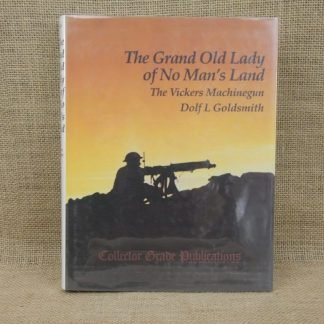 The Grand Old Lady of No Mans Land, The Vickers Machine Gun by Dolf L Goldsmith